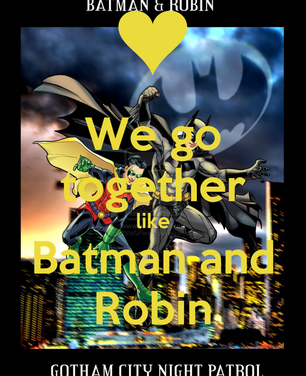 We go together like Batman and Robin