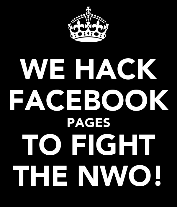WE HACK FACEBOOK PAGES TO FIGHT THE NWO!