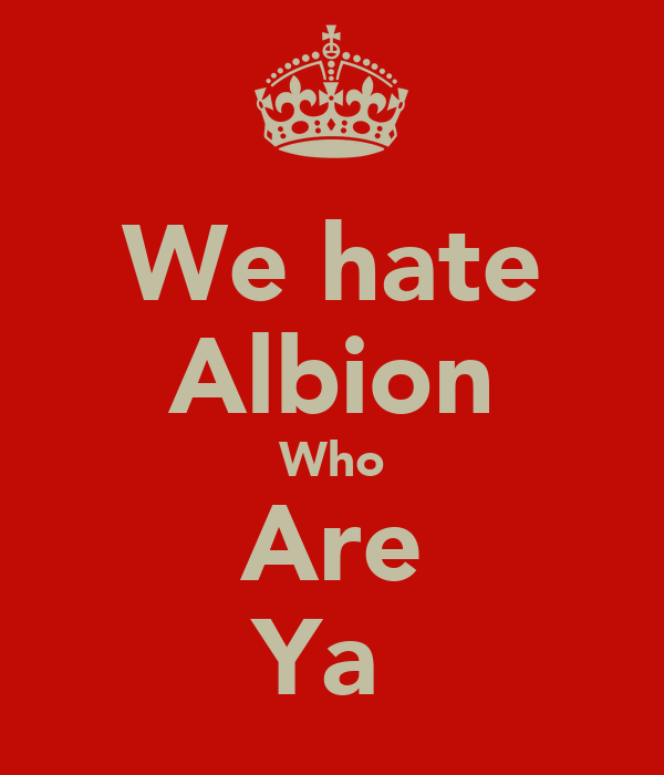 We hate Albion Who Are Ya
