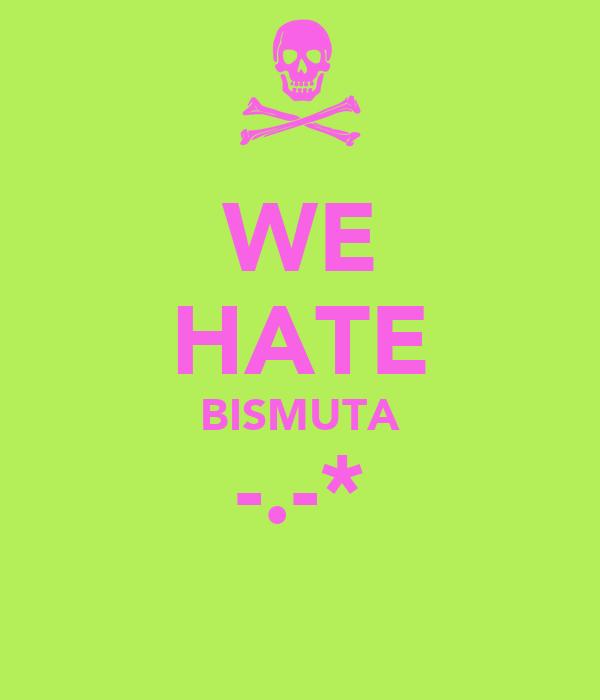 WE HATE BISMUTA -.-*