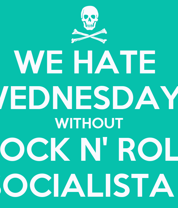 WE HATE  WEDNESDAYS WITHOUT ROCK N' ROLL AT SOCIALISTA BAR