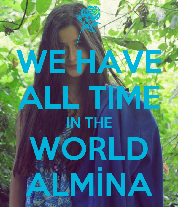 WE HAVE ALL TIME IN THE WORLD ALMİNA