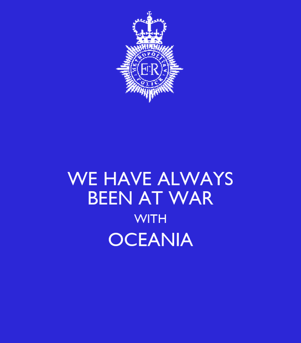 WE HAVE ALWAYS BEEN AT WAR WITH OCEANIA
