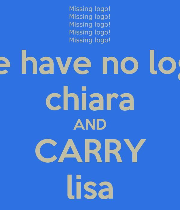 we have no logo chiara AND CARRY lisa