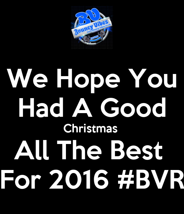 We Hope You Had A Good Christmas  All The Best  For 2016 #BVR