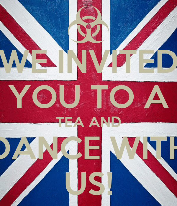 WE INVITED YOU TO A TEA AND DANCE WITH US!