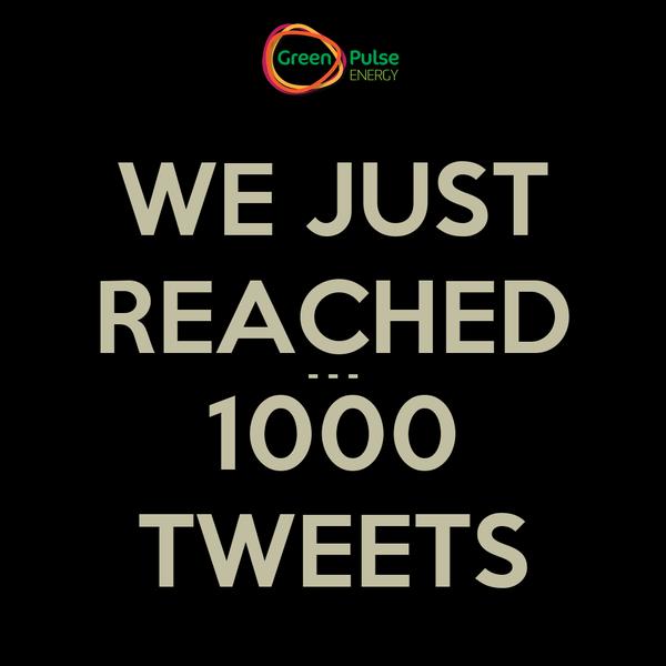 WE JUST REACHED - - - 1000 TWEETS