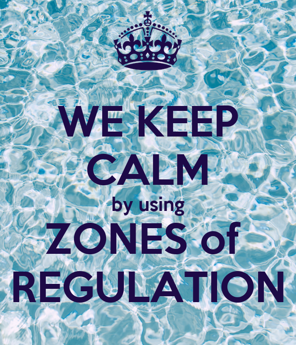 WE KEEP CALM by using ZONES of  REGULATION