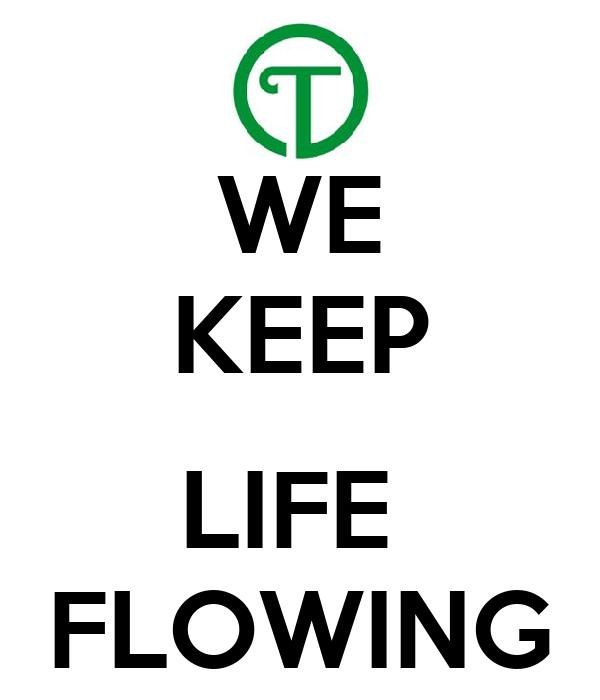 WE KEEP  LIFE  FLOWING