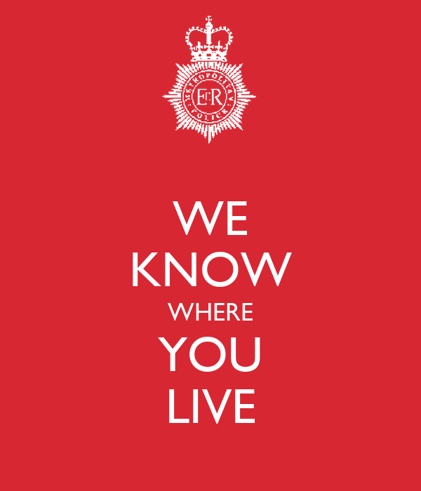 WE KNOW WHERE YOU LIVE