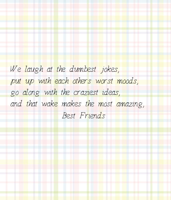 We laugh at the dumbest jokes, put up with each others worst moods, go along with the craziest ideas, and that wake makes the most amazing,