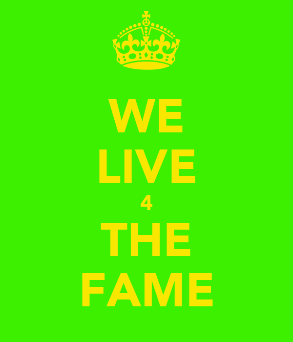 WE LIVE 4 THE FAME