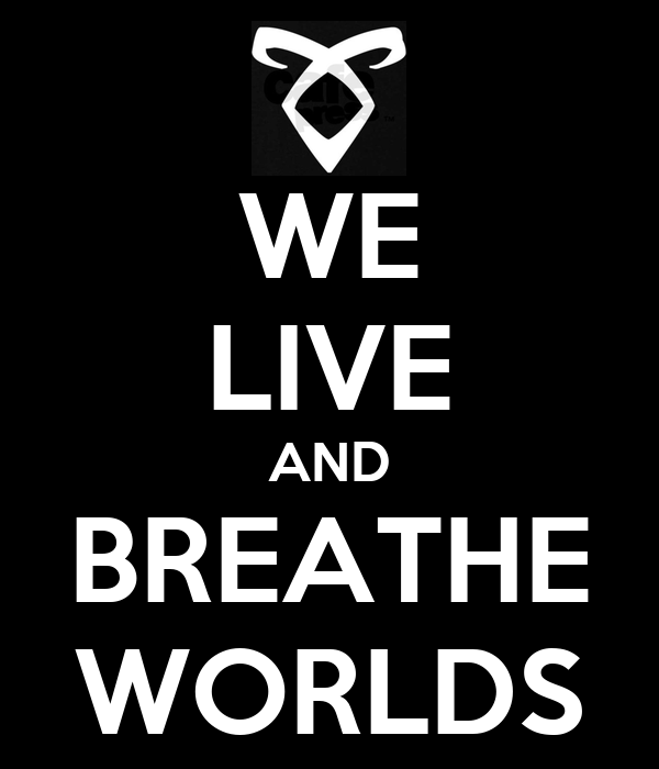 WE LIVE AND BREATHE WORLDS