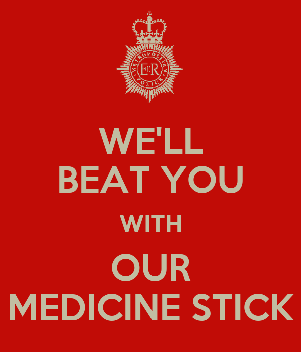 WE'LL BEAT YOU WITH OUR MEDICINE STICK