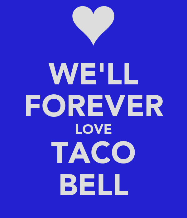 WE'LL FOREVER LOVE TACO BELL