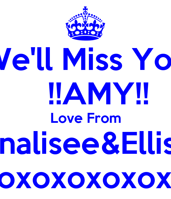 We'll Miss You    !!AMY!! Love From Annalisee&Ellisee xoxoxoxoxoxoxoxo