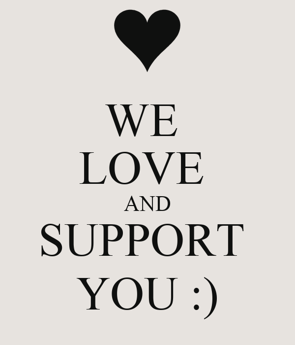 WE  LOVE  AND SUPPORT  YOU :)