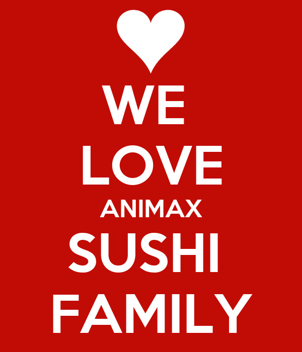 WE  LOVE ANIMAX SUSHI  FAMILY