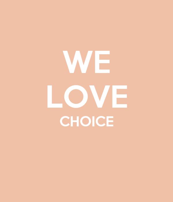 WE LOVE CHOICE