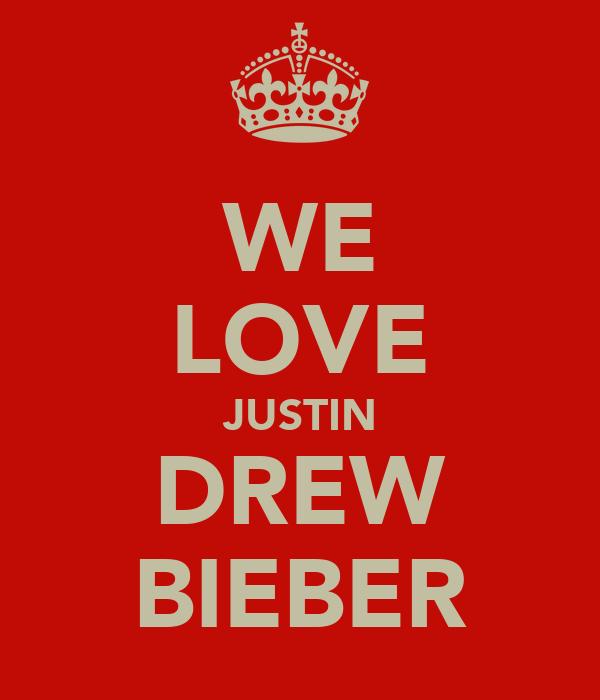 WE LOVE JUSTIN DREW BIEBER