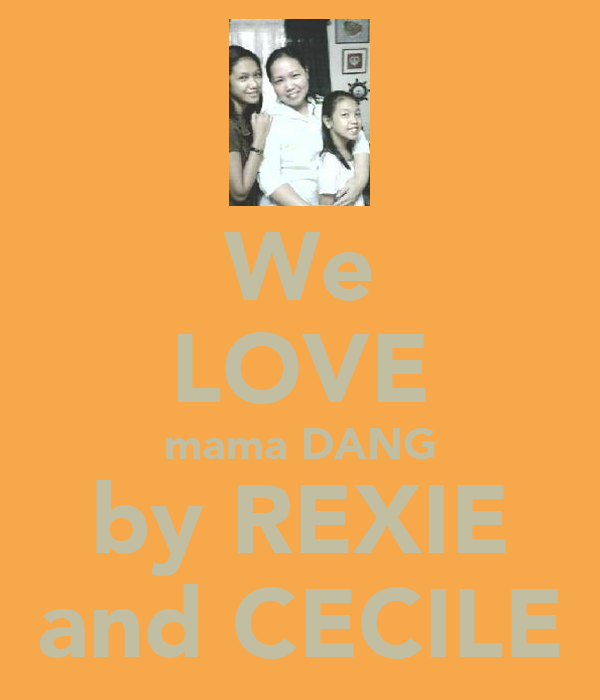 We LOVE mama DANG by REXIE and CECILE