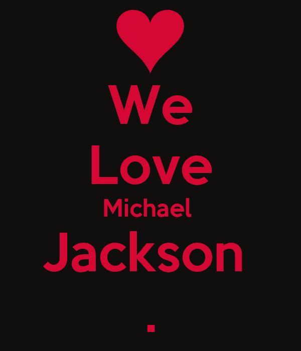 We Love Michael  Jackson  .