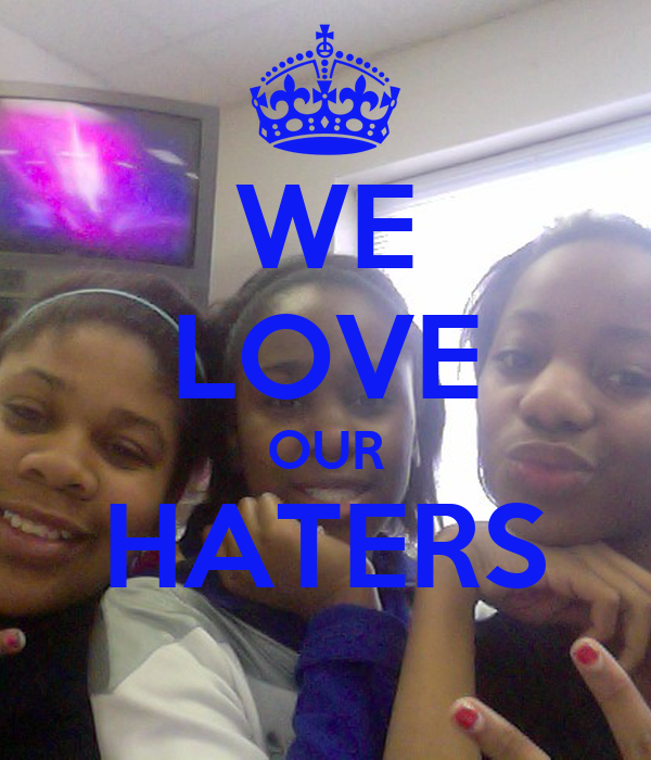 WE LOVE OUR HATERS