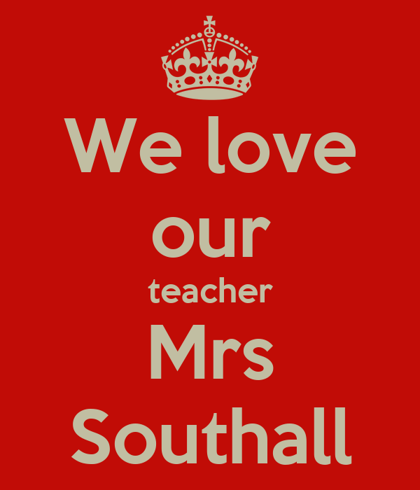 We love our teacher Mrs Southall