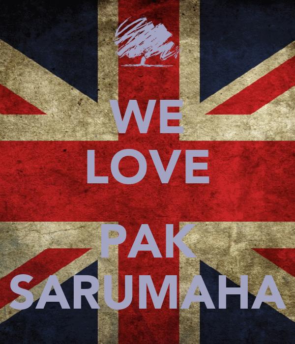 WE LOVE  PAK SARUMAHA