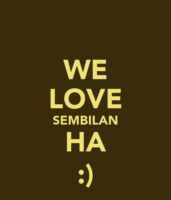 WE LOVE SEMBILAN HA :)