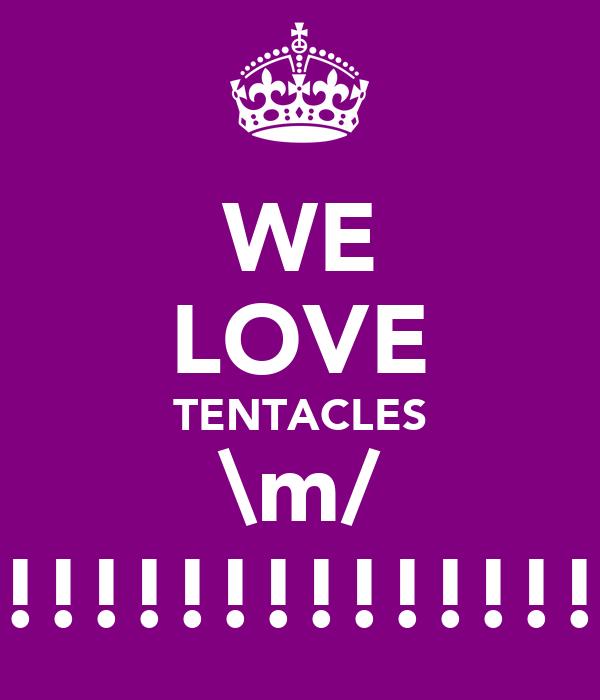 WE LOVE TENTACLES \m/ !!!!!!!!!!!!!!!!!!!!