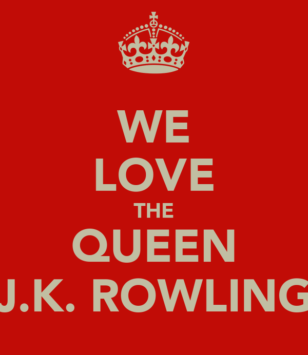 WE LOVE THE QUEEN J.K. ROWLING