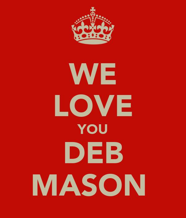 WE LOVE YOU DEB MASON