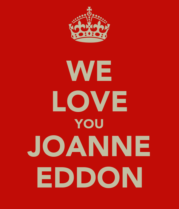 WE LOVE YOU JOANNE EDDON