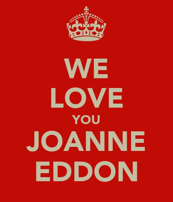 WE LOVE YOU JOANNE EDDON