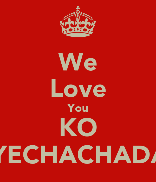 We Love You KO DEYECHACHADAJA