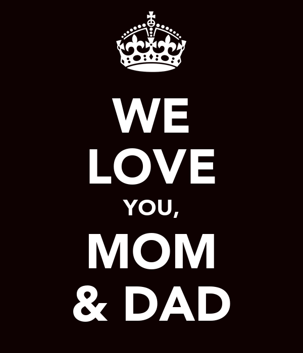 WE LOVE YOU, MOM & DAD