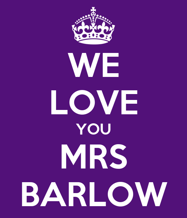 WE LOVE YOU MRS BARLOW