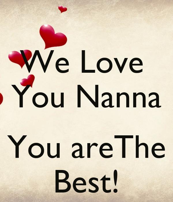 We Love  You Nanna  You areThe Best!