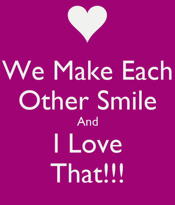 We Love Each Other: We Make Each Other Smile And I Love That!!! Poster