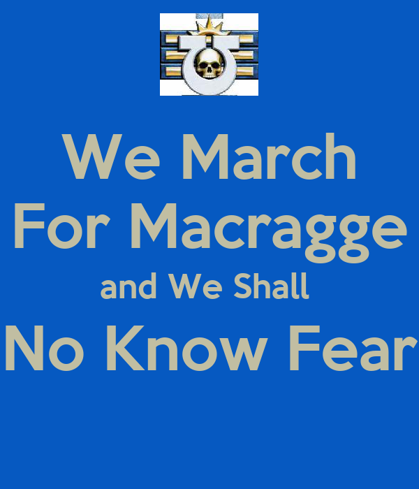 We March For Macragge and We Shall  No Know Fear