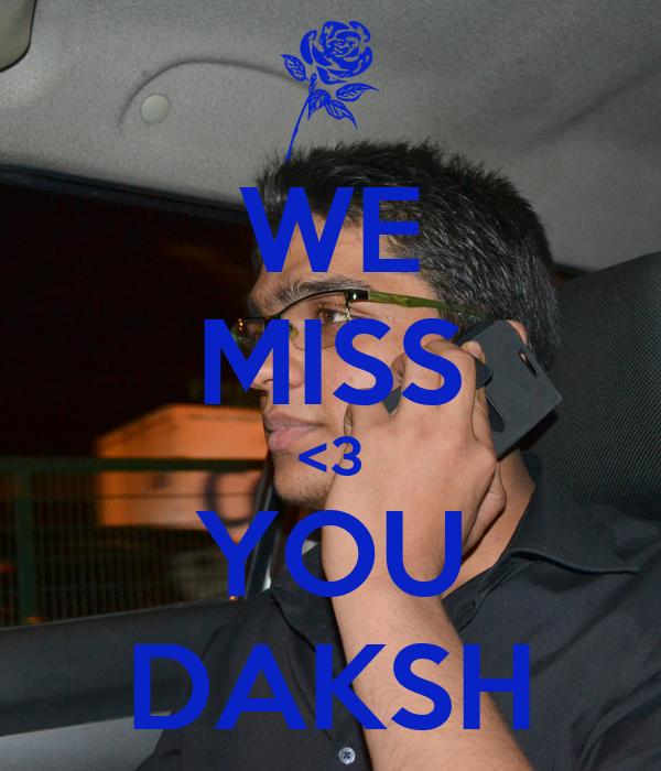 WE MISS <3 YOU DAKSH