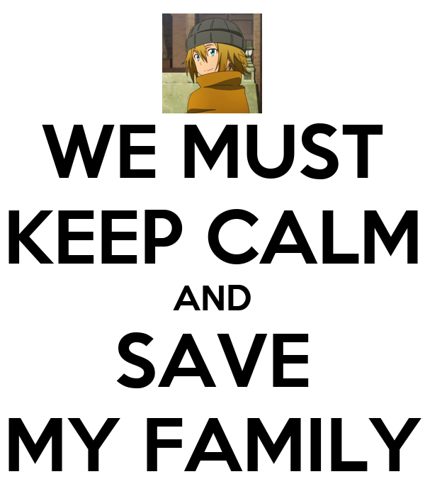WE MUST KEEP CALM AND SAVE MY FAMILY