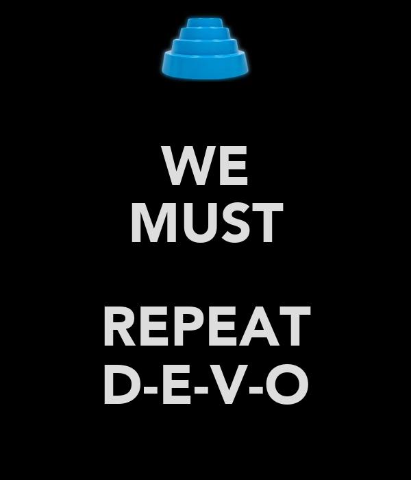 WE MUST  REPEAT D-E-V-O