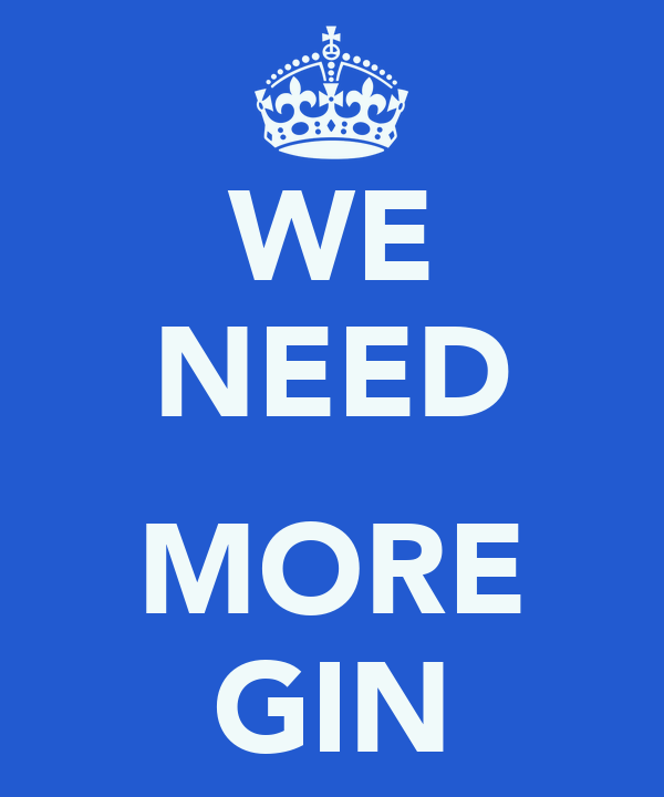 WE NEED  MORE GIN