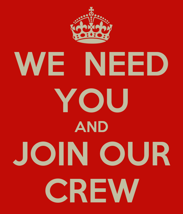 WE  NEED YOU AND JOIN OUR CREW