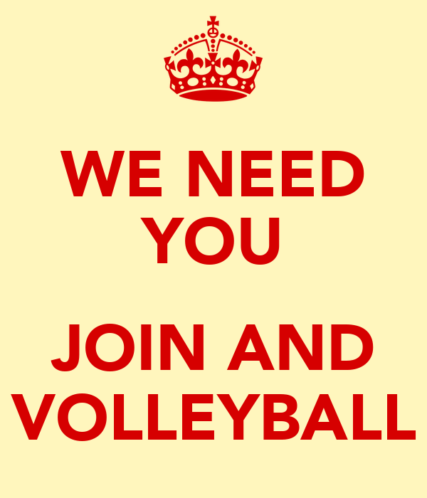 WE NEED YOU  JOIN AND VOLLEYBALL