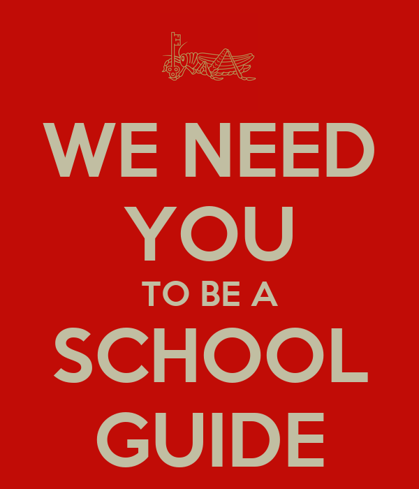 WE NEED YOU TO BE A SCHOOL GUIDE