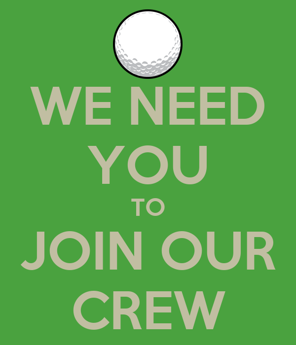WE NEED YOU TO JOIN OUR CREW