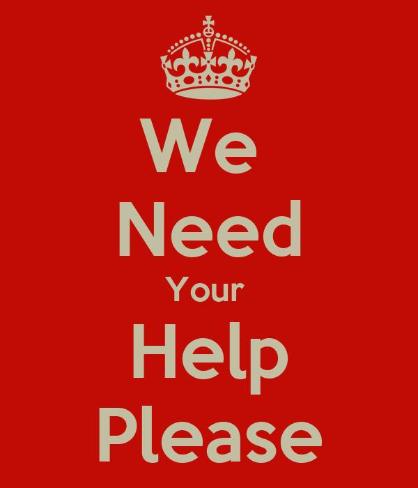 We  Need Your  Help Please